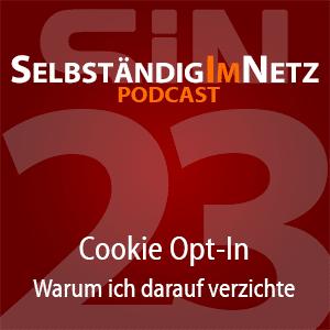 #023 - Warum ich auf einen Cookie Opt-In verzichte - Selbständig im Netz Podcast