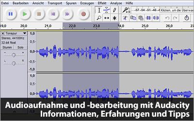 Audioaufnahme und -bearbeitung mit Audacity - Informationen, Erfahrungen und Tipps
