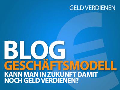 Blog als Geschäftsmodell - Kann man in Zukunft damit noch Geld verdienen?