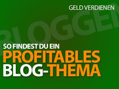 Geld verdienen mit Bloggen - So findest du ein profitables Blog-Thema