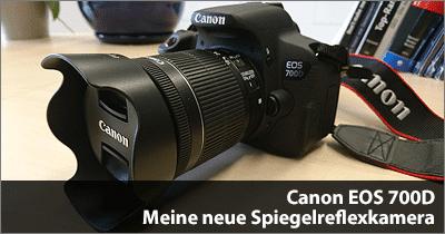 Canon EOS 700D - Meine neue Spiegelreflexkamera
