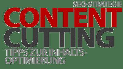Content Cutting - Worauf ihr bei dieser SEO-Strategie unbedingt achten solltet!