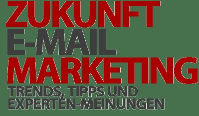 Die Zukunft des E-Mail-Marketings - Trends, Tipps und Experten-Meinungen