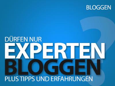 Dürfen nur Experten bloggen? Tipps und Erfahrungen