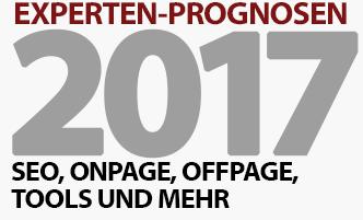 SEO, Onpage, Offpage, Tools und mehr - 6 Experten-Prognosen und Tipps für 2017