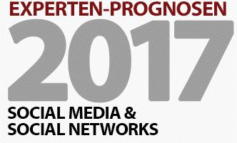 Social Media und Social Networks - 4 Experten-Prognosen und Tipps für 2017