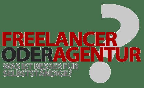 Freelancer oder Agentur beauftragen - Was ist besser für Selbstständige?