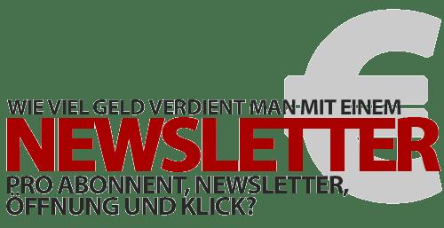 Wie viel Geld verdient man mit einem Newsletter pro Abonnent, Newsletter, Öffnung & Klick?