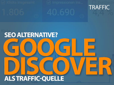 Google Discover als Traffic-Quelle - SEO-Alternative?
