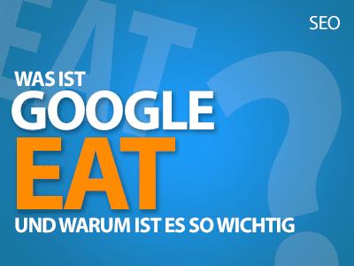 Google EAT: Was ist das und warum ist es plötzlich so wichtig für SEO ist?