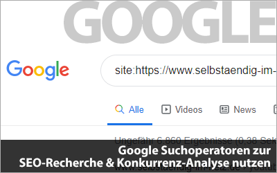 Google Suchoperatoren zur SEO-Recherche & Konkurrenz-Analyse nutzen