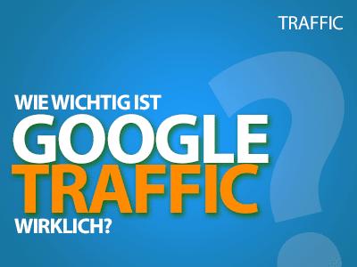 Wie wichtig ist der Google Traffic wirklich?