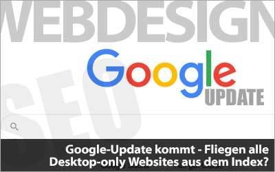 Großes Google-Update - Fliegen alle Desktop-only Websites aus dem Index?
