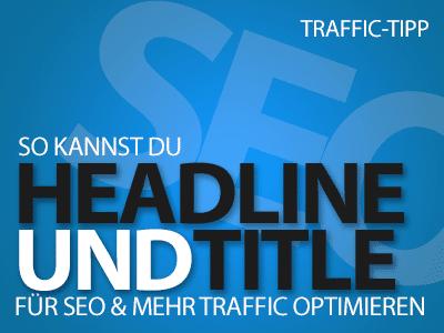Headline und Title Optimierungen - Praxis-Tipps für SEO und mehr Traffic