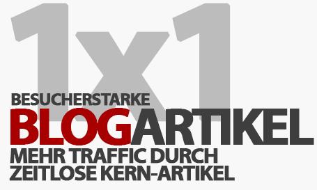 Das 1x1 für besucherstarke Blog-Artikel - Mehr Traffic durch zeitlose Kern-Artikel