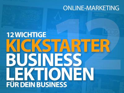 12 wichtige Lektionen, die du von Kickstarter für dein Business lernen kannst!