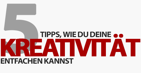 5 Tipps, wie du deine Kreativität entfachen kannst!