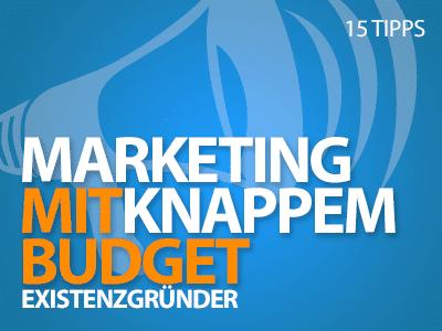 Marketing mit knappem Budget - 15 Tipps für Existenzgründer