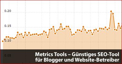 Metrics Tools - Günstiges SEO-Tool für Blogger und Website-Betreiber