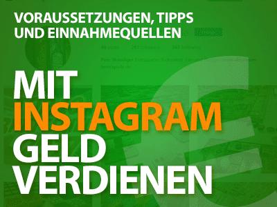 Geld verdienen mit Instagram - Voraussetzungen, Einnahmequellen und Tipps
