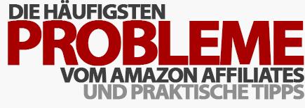 Die häufigsten Probleme von Amazon Affiliates und praktische Tipps, wie man diese behebt!