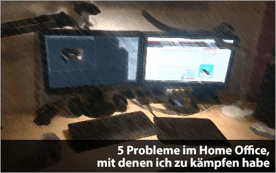 5 Probleme im Home Office, mit denen ich zu kämpfen habe