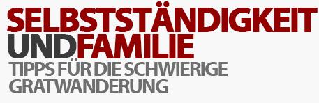 Selbstständigkeit und Familie - Tipps für die schwierige Gratwanderung