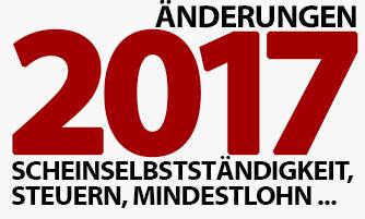 Änderungen 2017 für Gründer und Selbständige - Steuern, Scheinselbstständigkeit, Mindestlohn