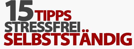 Erfolgreich und stressfrei Selbstständig - 15 praktische Tipps