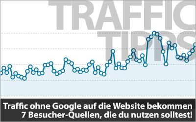 Traffic ohne Google auf die Website bekommen - 7 Besucher-Quellen, die man nutzen sollte!