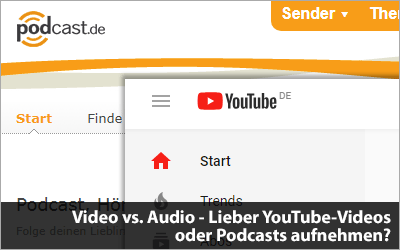 Video vs. Audio - Lieber YouTube-Videos oder Podcasts aufnehmen?