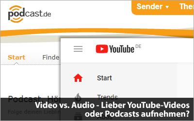 Video vs. Audio - Lieber YouTube-Videos oder Podcasts aufnehmen?