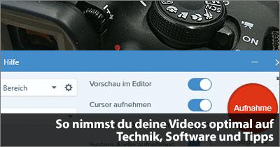 So nimmst du deine Videos optimal auf - Technik, Software und Tipps
