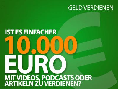 10.000 Euro verdienen - Ist es mit Videos, Podcasts oder Artikeln einfacher?