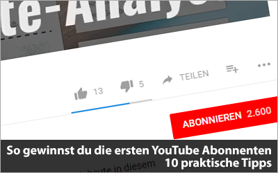 So gewinnst du die ersten 100 YouTube Abonnenten - 10 praktische Tipps