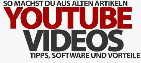 Youtube mit wenig Aufwand - Wie ihr alte Artikel in Videos verwandelt