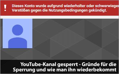 YouTube-Kanal gesperrt - Gründe für die Sperrung und wie man ihn wiederbekommt