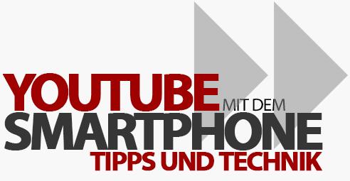 YouTube nur mit dem Smartphone - Wie es geht und was ihr braucht