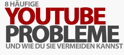 8 YouTube Probleme und wie du sie vermeiden kannst