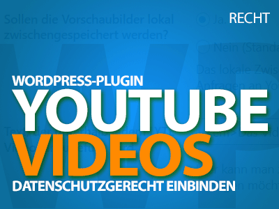 YouTube-Videos datenschutzgerecht einbauen - DSGVO WordPress Video-Plugin