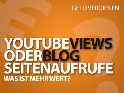 YouTube Video-Views vs. Blog Seitenaufrufe - Was ist mehr wert?