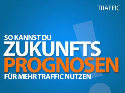 Zukunftsprognosen für mehr Traffic nutzen und wie das sehr einfach geht