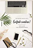 Einfach machen!: Der Guide für Gründerinnen (Existenzgründung, Selbstständigkeit,...