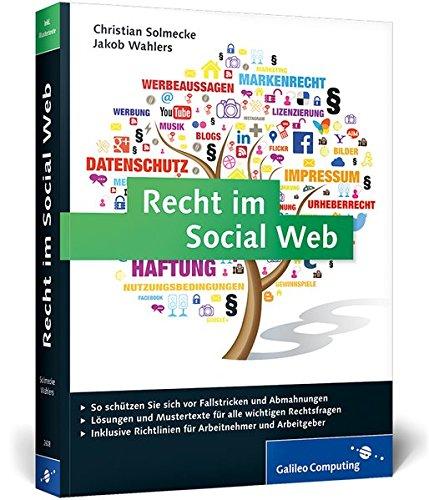 Recht im Social Web: Der umfassende Ratgeber für alle Fragen im Social Media Marketing:...