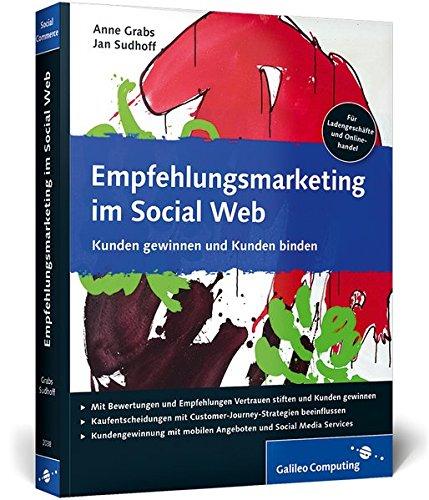 Empfehlungsmarketing im Social Web: Social Commerce, Empfehlungsmarketing und mobile Strategien...