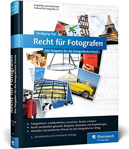Recht für Fotografen: Der Ratgeber für die fotografische Praxis