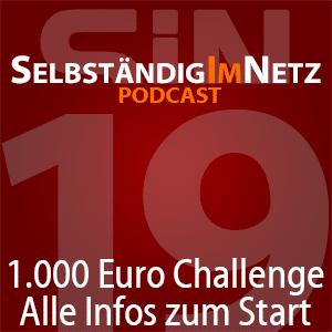 Alle Infos zum Start der 1.000 Euro Challenge – Selbständig im Netz Podcast 19